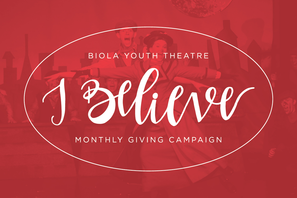 I Believe: Monthly Giving Campaign — Biola Youth Theatre